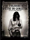 J'ai toujours rêvé d'être un gangster