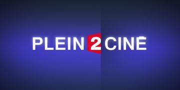 Le dernier Plein 2 Ciné est en ligne !
