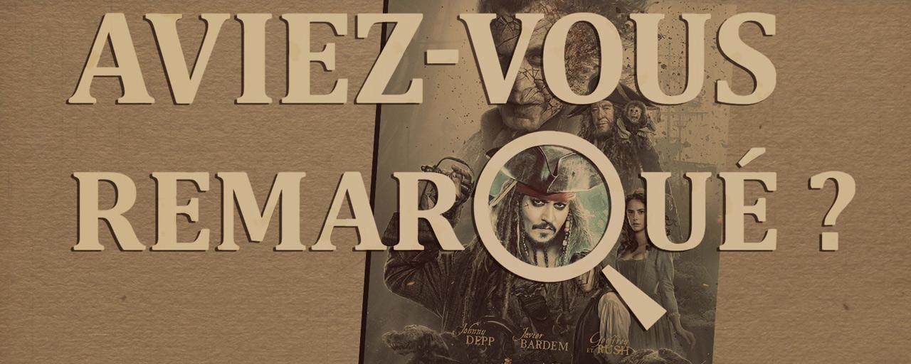 Aviez-vous remarqué ? Les petits détails cachés de Pirates des Caraïbes : la Vengeance de Salazar
