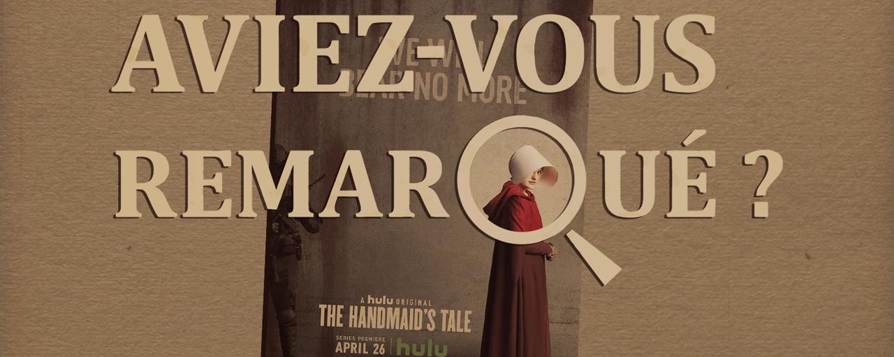 Aviez-vous remarqué ? Les petits détails cachés de The Handmaid's Tale