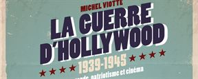 "Shopping ciné : ""La Guerre d'Hollywood 1939 - 1945"" de Michel Viotte"