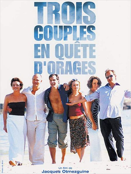 Trois couples en qu&#234;te d&#39;orage : affiche Aur&#233;lien Recoing, Claire Nebout, Hippolyte Girardot, Jacques Otmezguine, Philippine Leroy-Beaulieu