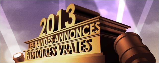 Bandes-annonces 2013 : la s&#233;lection &quot;Histoires vraies&quot;