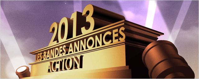 Bandes-annonces 2013 : la s&#233;lection &quot;Action&quot;