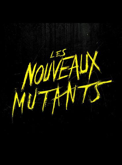 LES NOUVEAUX MUTANTS - 7 août 2019
